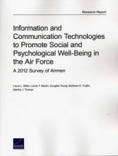 Information and Communication Technologies to Promote Social and Psychological Well-Being in the Air Force av Laurie T. Martin, Laura L Miller, Martha J. Timmer, Matthew D. Trujillo og Douglas Yeung (Heftet)