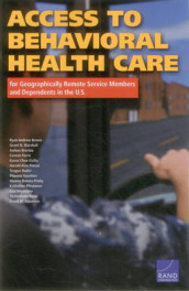 Access to Behavioral Health Care for Geographically Remote Service Members and Dependents in the U.S. av Dionne Barnes-Proby, Joshua Breslau, Ryan Andrew Brown, Coreen Farris, Grant N. Marshall, Karen Chan Osilla, Katherine Pfrommer, Harold Alan Pincus, Teague Ruder og Phoenix Voorhies (Heftet)