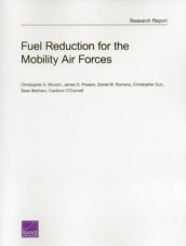 Fuel Reduction for the Mobility Air Forces av Sean Bednarz, Christopher Guo, Christopher A. Mouton, Caolionn O'Connell, James D. Powers og Daniel M. Romano (Heftet)
