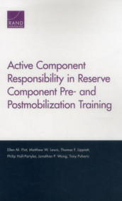Active Component Responsibility in Reserve Component Pre- and Postmobilization Training av Philip Hall-Partyka, Matthew W. Lewis, Thomas F. Lippiatt, Ellen M. Pint, Tony Puharic og Jonathan P. Wong (Heftet)