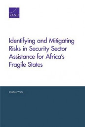Identifying and Mitigating Risks in Security Sector Assistance for Africa's Fragile States av Stephen Watts (Heftet)