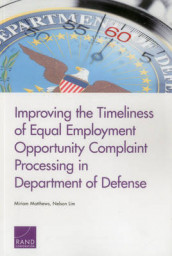 Improving the Timeliness of Equal Employment Opportunity Complaint Processing in Department of Defense av Nelson Lim og Miriam Matthews (Heftet)