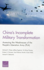 China's Incomplete Military Transformation: Assessing the Weaknesses of the People's Liberation Army (PLA) av Samuel K. Berkowitz, Michael S. Chase, Tai Ming Cheung, Jeffrey Engstrom, Kristen A. Gunness, Scott Warren Harold og Susan Puska (Heftet)