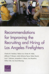 Recommendations for Improving the Recruiting and Hiring of Los Angeles Firefighters av Robert Bozick, Chaitra M. Hardison, Kirsten M. Keller, Nelson Lim, Louis T. Mariano, Jefferson P. Marquis, Jacqueline A. Mauro, Lisa Miyashiro, Gillian Oak og Leslie Adrienne Payne (Heftet)