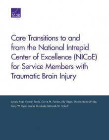Care Transitions to and from the National Intrepid Center of Excellence (Nicoe) for Service Members with Traumatic Brain Injury av Lynsay Ayer, Coreen Farris, Carrie M. Farmer, Lily Geyer, Dionne Barnes-Proby, Gery W. Ryan, Lauren Skrabala og Deborah M. Scharf (Heftet)