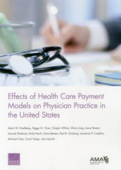 Effects of Health Care Payment Models on Physician Practice in the United States av Lawrence P. Casalino, Peggy G. Chen, Mark W. Friedberg, Paul B. Ginsburg, Samuel Hirshman, Emily Hoch, Olivia Jung, Laura Raaen, Clare Stevens og Chapin White (Heftet)