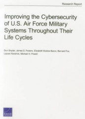 Improving the Cybersecurity of U.S. Air Force Military Systems Throughout Their Life Cycles av Elizabeth Bodine-Baron, Bernard Fox, Lauren Kendrick, Michael H. Powell, James D. Powers og Don Snyder (Heftet)