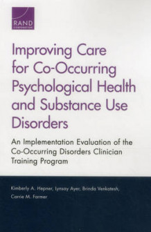 Improving Care for Co-Occurring Psychological Health and Substance Use Disorders av Kimberly A. Hepner, Lynsay Ayer, Brinda Venkatesh og Carrie M. Farmer (Heftet)