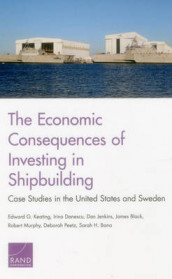 The Economic Consequences of Investing in Shipbuilding av Sarah H. Bana, James Black, Irina Danescu, Dan Jenkins, Edward G. Keating, Robert Murphy og Deborah Peetz (Heftet)