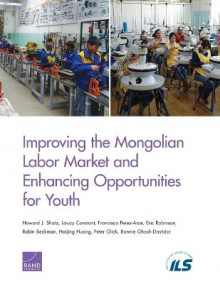 Improving the Mongolian Labor Market and Enhancing Opportunities for Youth av Howard J. Shatz, Louay Constant, Francisco Perez-Arce, Eric Robinson, Robin Beckman, Haijing Huang, Peter Glick og Bonnie Ghosh-Dastidar (Heftet)