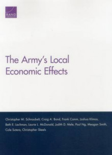 The Army's Local Economic Effects av Christopher M. Schnaubelt, Craig A. Bond, Frank Camm, Joshua Klimas, Beth E. Lachman, Laurie L. McDonald, Judith D. Mele, Paul Ng, Meagan Smith og Cole Sutera (Heftet)
