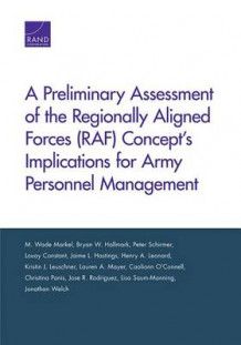A Preliminary Assessment of the Regionally Aligned Forces (RAF) Concept's Implications for Army Personnel Management av M. Wade Markel, Bryan W. Hallmark, Peter Schirmer, Louay Constant, Jaime L. Hastings, Henry A. Leonard, Kristin J. Leuschner, Lauren A. Mayer, Caolionn O'Connell og Christina Panis (Heftet)