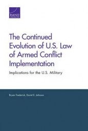 The Continued Evolution of U.S. Law of Armed Conflict Implementation av Bryan Frederick og David E. Johnson (Heftet)