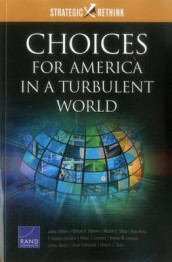 Choices for America in a Turbulent World av Michael S. Chase, James Dobbins, Ryan Henry, F. Stephen Larrabee, Robert J. Lempert, Andrew M. Liepman, Jeffrey Martini, David Ochmanek, Howard J. Shatz og Richard H Solomon (Heftet)
