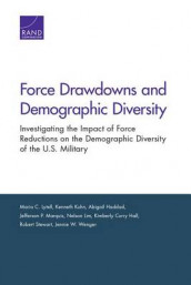 Force Drawdowns and Demographic Diversity av Abigail Haddad, Kimberly Curry Hall, Kenneth Kuhn, Nelson Lim, Maria C. Lytell, Jefferson P. Marquis, Robert Stewart og Jennie W. Wenger (Heftet)