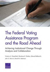 The Federal Voting Assistance Program and the Road Ahead av David M. Adamson, Edward Balkovich, John S. Davis og Victoria A. Greenfield (Heftet)