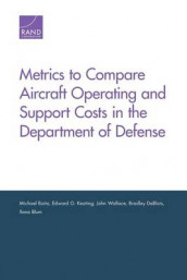 Metrics to Compare Aircraft Operating and Support Costs in the Department of Defense av Ilana Blum, Michael Boito, Bradley DeBlois, Edward G. Keating og John Wallace (Heftet)