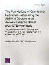 The Foundations of Operational Resilienceassessing the Ability to Operate in an Anti-Access/Area Denial (A2/Ad) Environment av Matthew Carroll, Jeff Hagen, Jacob L. Heim og Forrest E. Morgan (Heftet)