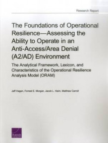 The Foundations of Operational Resilienceassessing the Ability to Operate in an Anti-Access/Area Denial (A2/Ad) Environment av Jeff Hagen, Forrest E. Morgan, Jacob L. Heim og Matthew Carroll (Heftet)