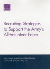 Recruiting Strategies to Support the Army's All-Volunteer Force av Steven Garber, Philip Hall-Partyka, Bruce R. Orvis og Tiffany Tsai (Heftet)