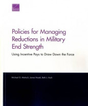 Policies for Managing Reductions in Military End Strength av Beth J. Asch, James Hosek og Michael G. Mattock (Heftet)