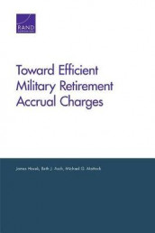Toward Efficient Military Retirement Accrual Charges av Beth J. Asch, James Hosek og Michael G. Mattock (Heftet)