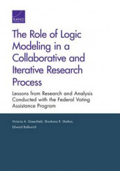 The Role of Logic Modeling in a Collaborative and Iterative Research Process av Edward Balkovich, Victoria A. Greenfield og Shoshana R. Shelton (Heftet)
