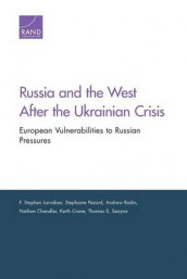 Russia & the West After the Ukrainian Crisis av Nathan Chandler, Keith Crane, F. Stephen Larrabee, Stephanie Pezard, Andrew Radin og Thomas S. Szayna (Heftet)