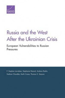 Russia & the West After the Ukrainian Crisis av F. Stephen Larrabee, Stephanie Pezard, Andrew Radin, Nathan Chandler, Keith Crane og Thomas S. Szayna (Heftet)