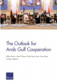 The Outlook for Arab Gulf Cooperation av Jeffrey Martini, Becca Wasser, Dalia Dassa Kaye, Daniel Egel og Cordaye Ogletree (Heftet)