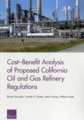Cost-Benefit Analysis of Proposed California Oil and Gas Refinery Regulations av Daniel Gonzales, Timothy R. Gulden, William Hoyle og Aaron Strong (Heftet)
