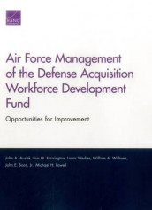 Air Force Management of the Defense Acquisition Workforce Development Fund av John A. Ausink, John E. Boon, Lisa M. Harrington, Michael H. Powell, Laura Werber og William A. Williams (Heftet)