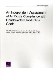 An Independent Assessment of Air Force Compliance with Headquarters Reduction Goals av John A. Ausink, Robert G. DeFeo, David W. George, James A. Leftwich, Kristin F. Lynch, H. G. Massey, JJ Roomsburg og Robert S. Tripp (Heftet)