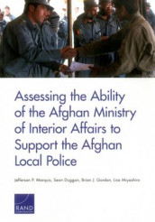 Assessing the Ability of the Afghan Ministry of Interior Affairs to Support the Afghan Local Police av Sean Duggan, Brian J. Gordon, Jefferson P. Marquis og Lisa Miyashiro (Heftet)