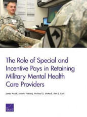 The Role of Special and Incentive Pays in Retaining Military Mental Health Care Providers av Beth J. Asch, James Hosek, Michael G. Mattock og Shanthi Nataraj (Heftet)