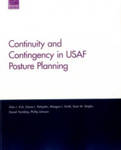Continuity and Contingency in USAF Posture Planning av Phillip Johnson, Stacie L. Pettyjohn, Meagan L. Smith, Daniel Tremblay, Alan J. Vick og Sean M. Zeigler (Heftet)