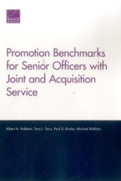 Promotion Benchmarks for Senior Officers with Joint and Acquisition Service av Paul D. Emslie, Albert A. Robbert, Michael Robbins og Tara L. Terry (Heftet)