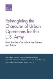 Reimagining the Character of Urban Operations for the U.S. Army av Brenna Allen, Raphael S. Cohen, Doty, Gian Gentile, David E. Johnson, Carrie Lee, Lisa Saum-Manning, Michael Shurkin, Sarah Soliman og Shara Williams (Heftet)