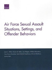 Air Force Sexual Assault Situations, Settings, and Offender Behaviors av Lynsay Ayer, Amy Grace Donohue, Sarah Michal Greathouse, Kirsten M Keller, William Marcellino, Miriam Matthews, Laura L Miller og Lisa Wagner (Heftet)