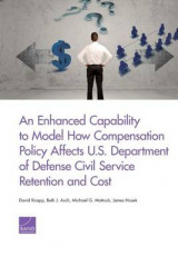 Omslag - An Enhanced Capability to Model How Compensation Policy Affects U.S. Department of Defense Civil Service Retention and Cost