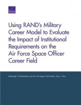 Omslag - Using Rand's Military Career Model to Evaluate the Impact of Institutional Requirements on the Air Force Space Officer Career Field