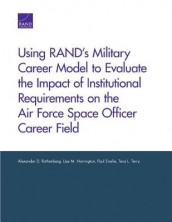 Using Rand's Military Career Model to Evaluate the Impact of Institutional Requirements on the Air Force Space Officer Career Field av Paul Emslie, Lisa M Harrington, Alexander D Rothenberg og Tara L Terry (Heftet)