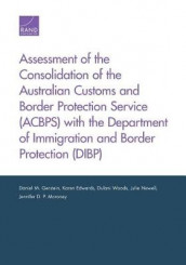 Assessment of the Consolidation of the Australian Customs and Border Protection Service (Acbps) with the Department of Immigration and Border Protection (Dibp) av Karen Edwards, Daniel M. Gerstein, Julie Newell, Jennifer D. P. Moroney og Dulani Woods (Heftet)
