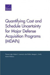 Quantifying Cost and Schedule Uncertainty for Major Defense Acquisition Programs (Mdaps) av Robert S Leonard, Thomas Light, Julia Pollak, Meagan L Smith og Akilah Wallace (Heftet)