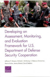 Developing an Assessment, Monitoring, and Evaluation Framework for U.S. Department of Defense Security Cooperation av Jeremy Boback, Jefferson P. Marquis, Michael J. McNerney, David Stebbins og S. Rebecca Zimmerman (Heftet)