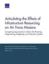 Articulating the Effects of Infrastructure Resourcing on Air Force Missions av Peter Buryk, John G. Drew, Jeremy M. Eckhause, Kenneth Kuhn, Kristin F. Lynch, Muharrem Mane, Patrick Mills, Anu Narayanan og James D. Powers (Heftet)