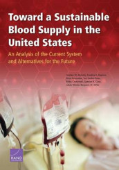 Toward a Sustainable Blood Supply in the United States av Brian Briscombe, Spencer R. Case, Ritika Chaturvedi, Jakub Hlavka, Kandice A. Kapinos, Benjamin M. Miller, Andrew W. Mulcahy og Lori Uscher-Pines (Heftet)