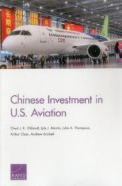 Chinese Investment in U.S. Aviation av Arthur Chan, Lyle J Morris, Chad J R Ohlandt, Andrew Scobell og Julia A Thompson (Heftet)