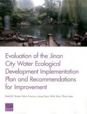 Evaluation of the Jinan City Water Ecological Development Implementation Plan and Recommendations for Improvement av David G. Groves, Nidhi Kalra, Debra Knopman, Zhimin Mao og James Syme (Heftet)