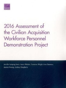2016 Assessment of the Civilian Acquisition Workforce Personnel Demonstration Project av Jennifer Lamping Lewis, Laura Werber, Cameron Wright, Irina Danescu, Jessica Hwang og Lindsay Daugherty (Heftet)